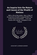 An Inquiry Into The Nature And Causes Of The Wealth Of Nations With A Life Of The Author Also A View Of The Doctrine Of Smith Compared With Tha