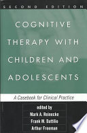 Cognitive Therapy with Children and Adolescents, Second Edition  : A Casebook for Clinical Practice