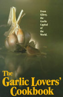The Garlic Lovers Cookbook from Gilroy  Garlic Capital of the World