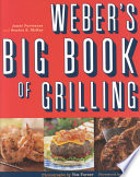 """Weber's Big Book of Grilling"" by Jamie Purviance, Sandra S. McRae, Tim Turner, Weber (Firm: Palatine, Ill.)"
