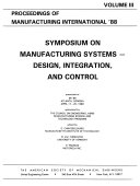 Proceedings of Manufacturing International '88: Symposium on manufacturing systems - design, integration, and control