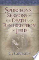 Spurgeon S Sermons On The Death And Resurrection Of Jesus
