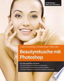 Beautyretusche mit Photoshop  : Für das perfekte Gesicht!