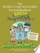 Worst Case Scenario Survival Handbook Gross Junior Edition Book PDF