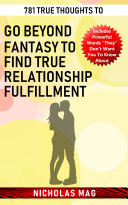 781 True Thoughts to Go Beyond Fantasy to Find True Relationship Fulfillment [Pdf/ePub] eBook