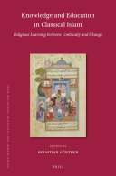 Knowledge and Education in Classical Islam  Religious Learning between Continuity and Change  2 vols