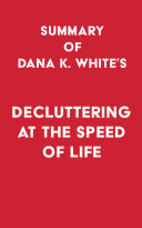 Summary of Dana K. White's Decluttering at the Speed of Life Book