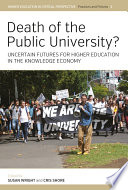 Death of the Public University?  : Uncertain Futures for Higher Education in the Knowledge Economy