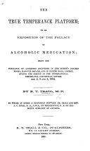 The True Temperance Platform; Or an Exposition of the Fallacy of Alcoholic Medication; Being the Substance of Addresses Delivered in the Queen's Concert Rooms, Hanover Square, and in Exeter Hall, London, ... September 2, 3 and 4, 1862 ... To which is Added a Discussion Between Dr. Trall and ... J. C. Hurd ... on the Modus Operandi of Alcohol
