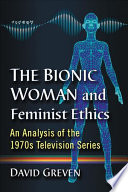 The Bionic Woman and Feminist Ethics
