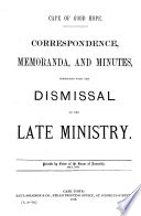 Correspondence, Memoranda, and Minutes Connected with the Dismissal of the Late Ministry