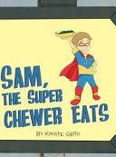 Sam  the Super Chewer Eats