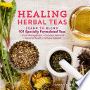 """Healing Herbal Teas: Learn to Blend 101 Specially Formulated Teas for Stress Management, Common Ailments, Seasonal Health, and Immune Support"" by Sarah Farr"