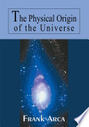 The Physical Origin of the Universe