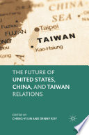 The Future of United States  China  and Taiwan Relations