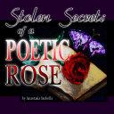 Stolen Secrets of a Poetic Rose