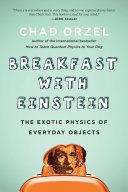 link to Breakfast with Einstein : the exotic physics of everyday objects in the TCC library catalog