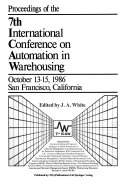 Proceedings of the 7th International Conference on Automation in Warehousing, October 13-15, 1986, San Francisco, California