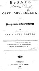 Essays on Civil Government and subjection and obedience to the higher powers