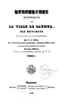 Recherches historiques sur la ville de Saumur, ses monuments et ceux de son arrondissement ...sur la ville d'Angers, ses monuments, et ceux du Bas-Anjou