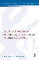 Jesus' Exposition of the Old Testament in Luke's Gospel