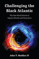 Book cover for Challenging the Black Atlantic : the New World novels of Zapata Olivella and Gonçalves