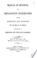 Manual of Devotion; Or, Religious Exercises for the Morning and Evening of Each Day in the Month, for the Use of Schools and Private Families