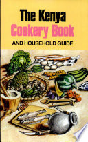 The Kenya Cookery Book and Household Guide