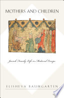 Mothers and Children  : Jewish Family Life in Medieval Europe