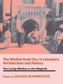 The Walled Arab City in Literature, Architecture and History