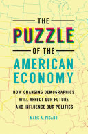 The Puzzle of the American Economy  How Changing Demographics Will Affect Our Future and Influence Our Politics