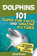 Dolphins  101 Fun Facts   Amazing Pictures  Featuring The World s 6 Top Dolphins