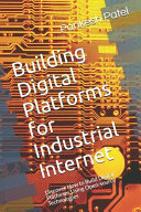 Building Digital Platforms for Industrial Internet  Discover How to Build Digital Platforms Using Open Source Technologies