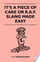 It s a Piece of Cake or R A F  Slang Made Easy
