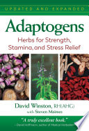 """Adaptogens: Herbs for Strength, Stamina, and Stress Relief"" by David Winston, Steven Maimes"