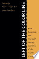 Left of the Color Line  : Race, Radicalism, and Twentieth-Century Literature of the United States