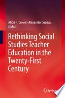 Rethinking Social Studies Teacher Education in the Twenty First Century