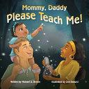 Mommy  Daddy  Please Teach Me