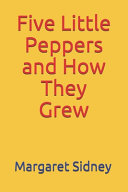 Five Little Peppers and How They Grew  Illustrated