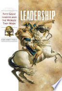 Leadership  : Fifty Great Leaders and the Worlds They Made