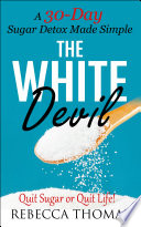 The White Devil  A 30 Day Sugar Detox Made Simple Quit Sugar or Quit Life  Book PDF