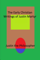 The Early Christian Writings of Justin Martyr