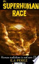 the SUPERHUMAN RACE: Human Evolution is not Over