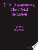 D  A  Anonymous  the Metal Incursion Book 1 Mayhem Book