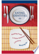 Eating identities : reading food in Asian American literature, Wenying Xu (Author)