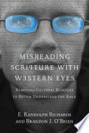 """""""Misreading Scripture with Western Eyes: Removing Cultural Blinders to Better Understand the Bible"""" by E. Randolph Richards, Brandon J. O'Brien"""