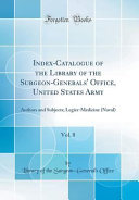 Index Catalogue Of The Library Of The Surgeon Generals Office United States Army Vol 8