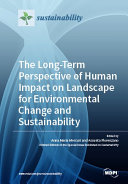 The Long Term Perspective of Human Impact on Landscape for Environmental Change and Sustainability
