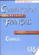 Communication progressive du francais. Niveau debutant. Corriges
