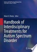 Handbook of Interdisciplinary Treatments for Autism Spectrum Disorder Book